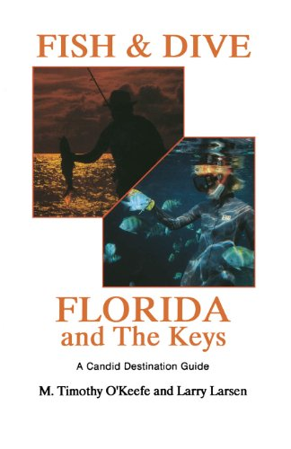 Fish & Dive Florida and the Keys: A Candid Destination Guide Book 3 (Outdoor Travel)