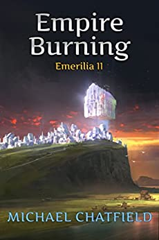 Empire Burning (Emerilia Book 11) by [Chatfield, Michael]