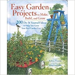Easy garden projects to make build and grow 200 do it yourself easy garden projects to make build and grow 200 do it yourself ideas to help you grow your best garden ever barbara pleasant 9780899093994 amazon solutioingenieria Images