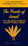 The Feasts of Israel: How They Point To The
