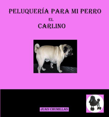 Carlino (peluquería para mi perro nº 1) (Spanish Edition) (Carlino Short)