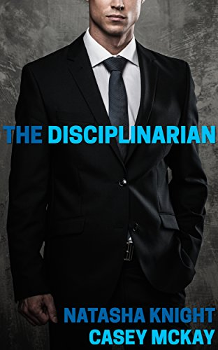The Disciplinarian: A Collection of Short Spanking Stories por Natasha Knight,Casey McKay