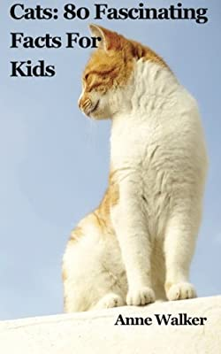 Cats: 80 Fascinating Facts For Kids (Volume 4) by Anne Walker (2014-11-06)
