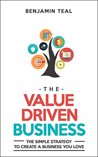 The Value Driven Business: The Simple Strategy To Create A Business You Love