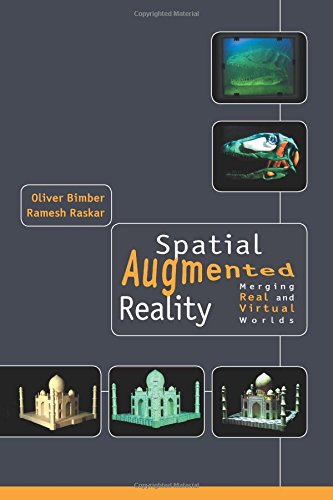 Spatial Augmented Reality: Merging Real and Virtual Worlds