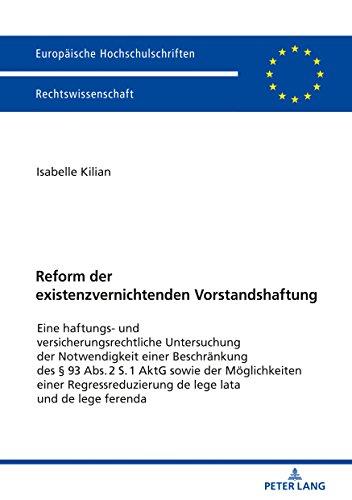 Reform der existenzvernichtenden Vorstandshaftung: Eine haftungs- und versicherungsrechtliche Untersuchung der Notwendigkeit einer Beschraenkung des § ... de lege lata und de lege ferenda
