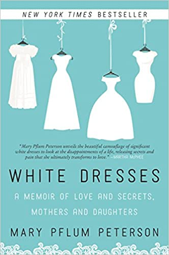 Amazon Com White Dresses A Memoir Of Love And Secrets Mothers And Daughters 9780062386977 Mary Pflum Peterson Books