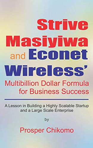 Strive Masiyiwa and Econet Wireless' Multibillion Dollar Formula for  Business Success: A Lesson in Building a Highly Scalable Startup and a  Large