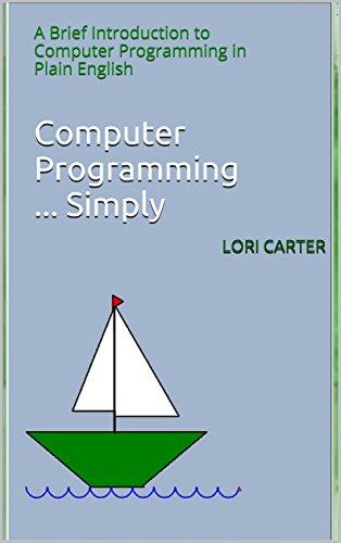 Download PDF Computer Programming ... Simply - A Brief Introduction to Computer Programming in Plain English