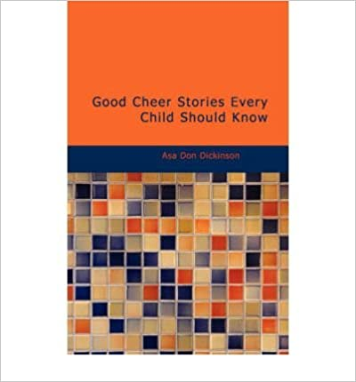 [ [ [ Good Cheer Stories Every Child Should Know [ GOOD CHEER STORIES EVERY CHILD SHOULD KNOW ] By Dickinson, Asa Don ( Author )Oct-11-2007