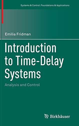 Introduction to Time-Delay Systems: Analysis and Control (Systems & Control: Foundations & Applications) ()