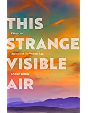 This Strange Visible Air: Essays on Aging and the Writing Life