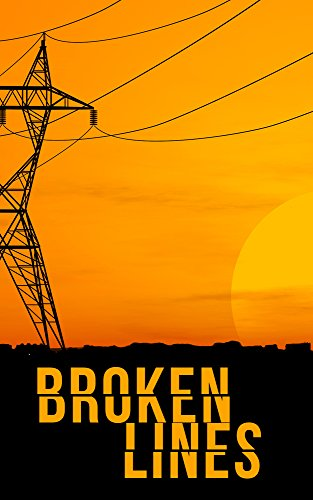 (Broken Lines- A Tale Of Survival In A Powerless World (A Tale Of Survival In A Powerless World series Book 1))