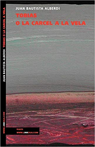 Tobías, o la cárcel a la vela (Memoria-Viajes): Amazon.es: Juan Bautista Alberdi, Juan Bautista Alberdi: Libros