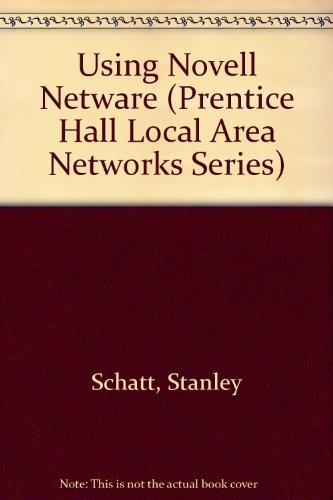 Using Novell Netware (Prentice Hall Local Area Networks Series) by Schatt Stan (1991-04-01) Paperback by