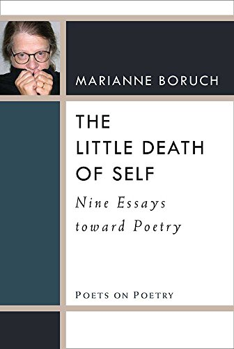 The Little Death of Self: Nine Essays toward Poetry (Poets on Poetry) by University of Michigan Press