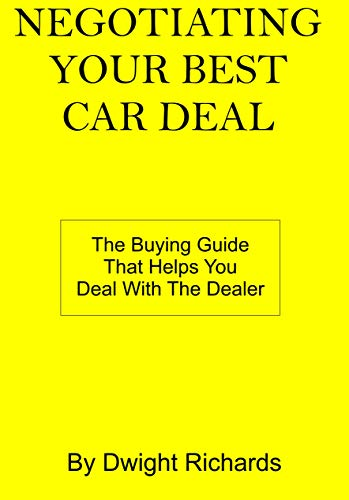 Negotiating Your Best Car Deal: The buying guide that helps you deal with the dealer