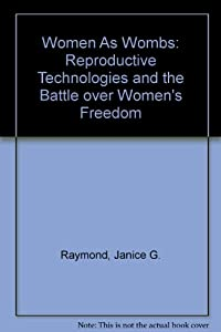 Women As Wombs: Reproductive Technologies and the Battle over Women's Freedom from Harpercollins