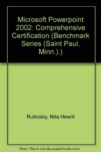 Microsoft Powerpoint 2002: Comprehensive Certification (Benchmark Series (Saint Paul, Minn.).) Nita Hewitt Rutkosky
