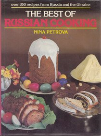 Best of Russian Cooking: Recipes from Russia and the Ukraine by Nina Petrova