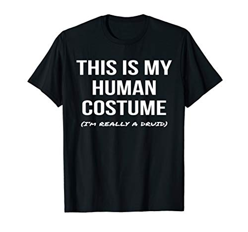 This Is My Human Costume I'm Really a Druid Shirt Cosplay
