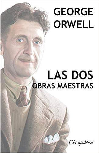 George Orwell - Las DOS Obras Maestras: Rebelión En La Granja - 1984 (Classipublica) (Spanish Edition) (Spanish)