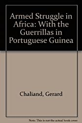 Armed Struggle in Africa; With the Guerrillas in Portuguese Guinea