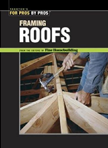 Framing Roofs The Best of Fine Homebuilding Taunton Press Kevin Ireton 9781561581474 Amazon.com Books & Framing Roofs: The Best of Fine Homebuilding: Taunton Press Kevin ... memphite.com