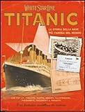 Titanic. La storia della nave più famosa al mondo. Con gadget