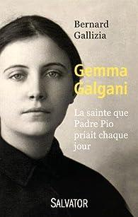 Gemma Galgani : la sainte que Padre Pio priait chaque jour par Bernard Gallizia