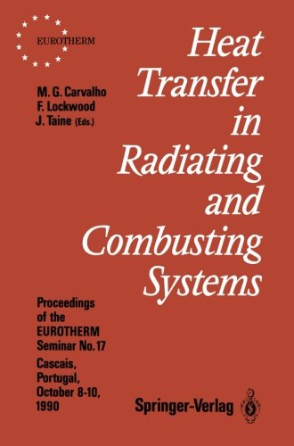 Heat Transfer in Radiating and Combusting Systems: Proceedings of EUROTHERM Seminar No. 17, 810 October 1990, Cascais, Portugal (EUROTHERM Seminars)