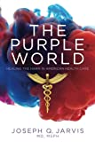 "Joseph Jarvis, ""The Purple World: Healing the Harm in American Health Care"" (Scrivener Books, 2018)"