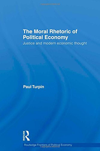 The Moral Rhetoric of Political Economy: Justice and Modern Economic Thought (Routledge Frontiers of Political Economy)