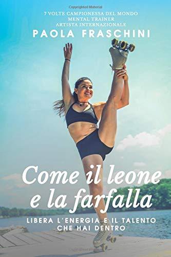 Come il leone e la farfalla: Libera il talento e l'energia che hai dentro Copertina flessibile – 31 ott 2018 Paola Fraschini Barbara Zippo Max Gentile Thomas Hubener