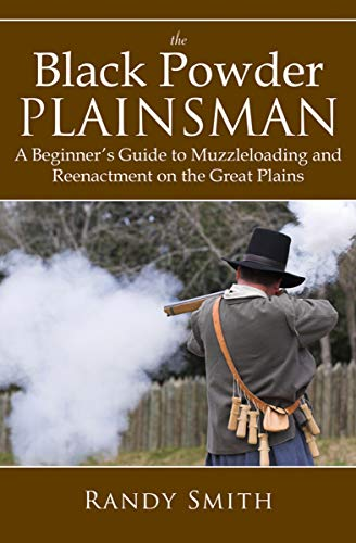 Black Handguns Powder (The Black Powder Plainsman: A Beginner's Guide to Muzzleloading and Reenactment on the Great Plains)