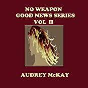 No Weapon: Good News, Book 2 | Audrey McKay