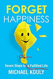 Forget Happiness: Seven Steps to a Fulfilled Life (The Self-Leadership Series Book 4)