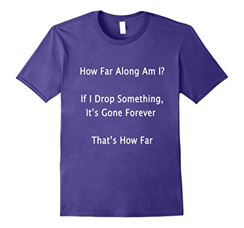 Mens Funny Expecting Mother Shirt How Far Along Am I If I Drop 2XL Purple