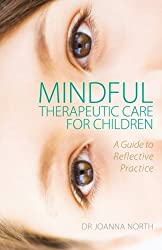 Mindful Therapeutic Care for Children: A Guide to Reflective Practice