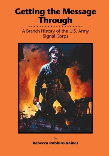 Getting the Message Through: A Branch History of the U.S. Army Signal Corps