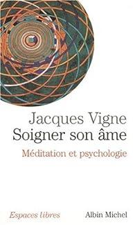Soigner sonâme : Méditation et psychologie par Jacques Vigne