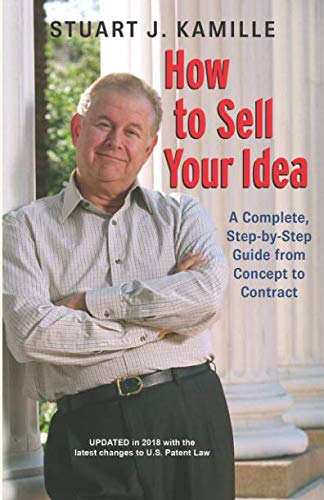 How To sell your idea: A complete step by step guide from concept to contract (Best Invention Help Companies)