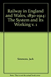 Railway in England and Wales, 1830-1914: The System and Its Working v. 1