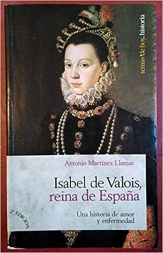 Isabel de valois,Reina de España (Marcial Pons): Amazon.es: A ...
