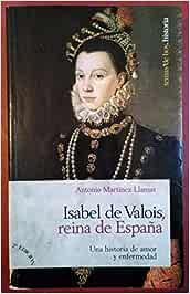 Isabel de valois,Reina de España (Marcial Pons): Amazon.es: A.Martinez Llamas: Libros