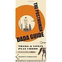 The Posthuman Dada Guide: tzara and lenin play chess