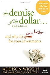 The Demise of the Dollar...: And Why It's Even Better for Your Investments
