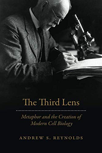 BEST The Third Lens: Metaphor and the Creation of Modern Cell Biology<br />[R.A.R]