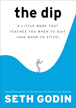 The Dip: A Little Book That Teaches You When to Quit (and When to Stick) by [Godin, Seth]