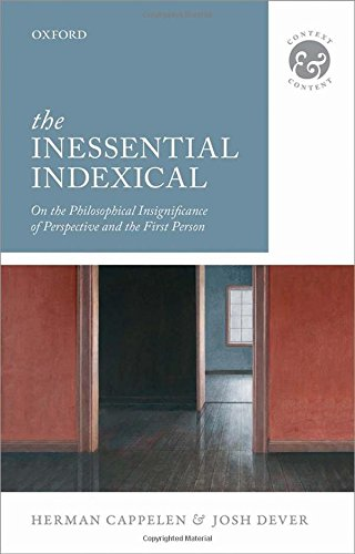 The Inessential Indexical: On the Philosophical Insignificance of Perspective and the First Person (Context & Conten
